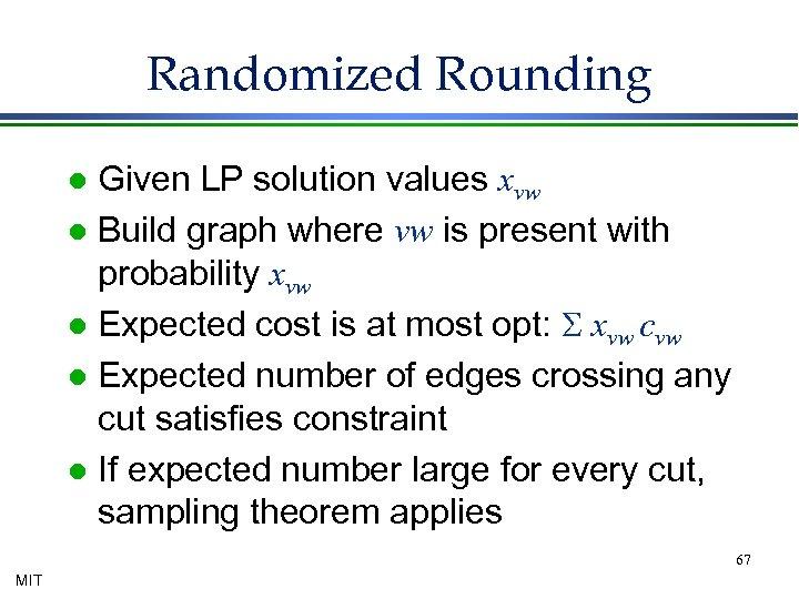 Randomized Rounding Given LP solution values xvw l Build graph where vw is present