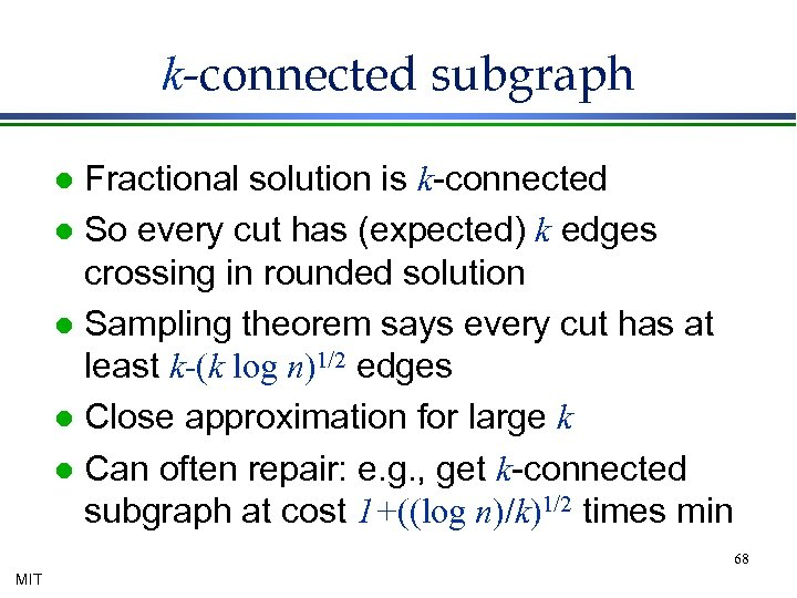 k-connected subgraph Fractional solution is k-connected l So every cut has (expected) k edges