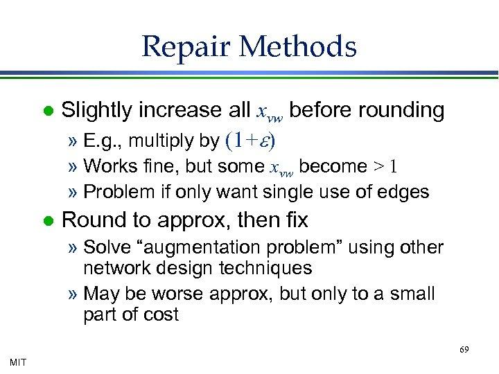Repair Methods l Slightly increase all xvw before rounding » E. g. , multiply