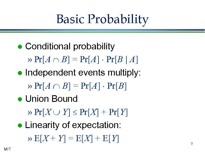 Basic Probability Conditional probability » Pr[A Ç B] = Pr[A] × Pr[B   A]