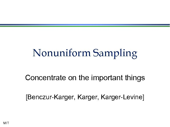 Nonuniform Sampling Concentrate on the important things [Benczur-Karger, Karger-Levine] MIT
