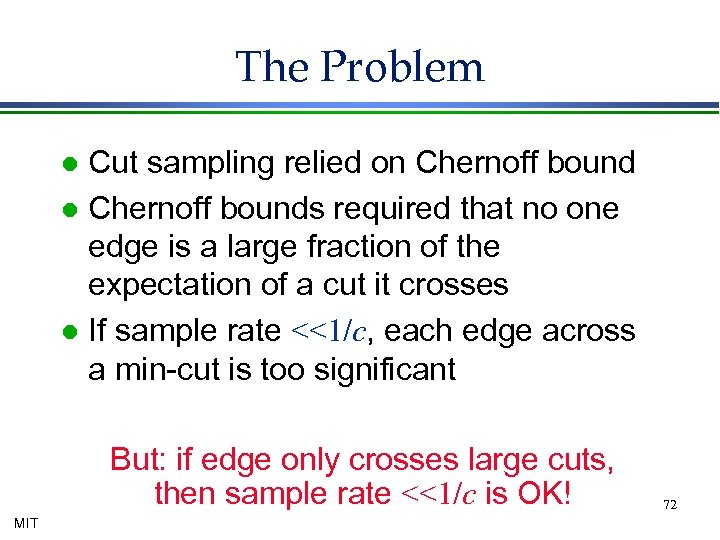 The Problem Cut sampling relied on Chernoff bound l Chernoff bounds required that no