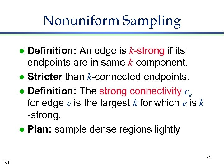 Nonuniform Sampling Definition: An edge is k-strong if its endpoints are in same k-component.