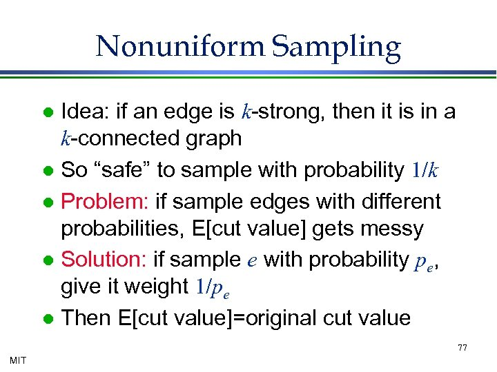 Nonuniform Sampling Idea: if an edge is k-strong, then it is in a k-connected