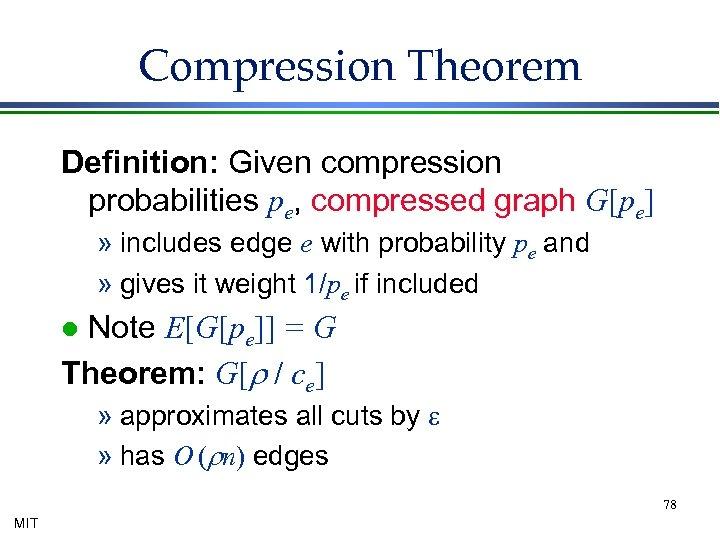 Compression Theorem Definition: Given compression probabilities pe, compressed graph G[pe] » includes edge e
