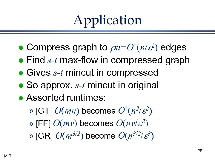 Application Compress graph to rn=O*(n/e 2) edges l Find s-t max-flow in compressed graph
