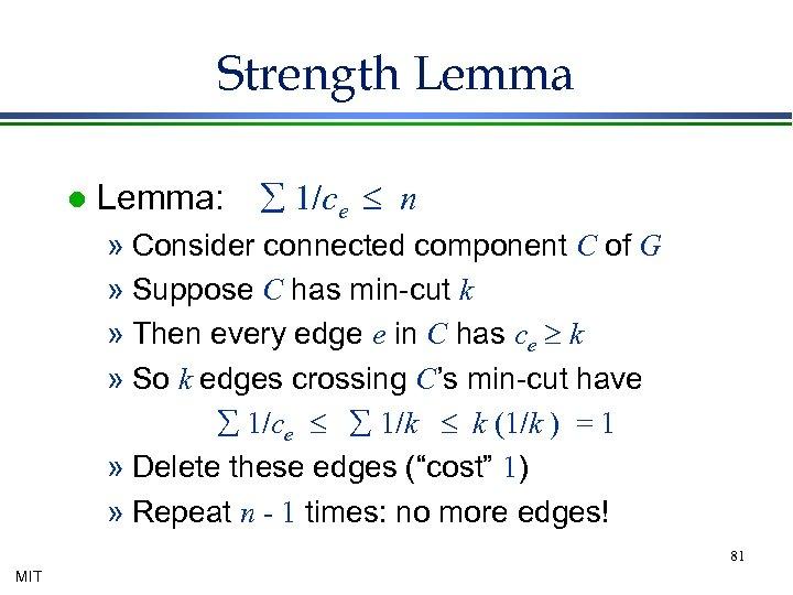 Strength Lemma l Lemma: å 1/ce £ n » Consider connected component C of