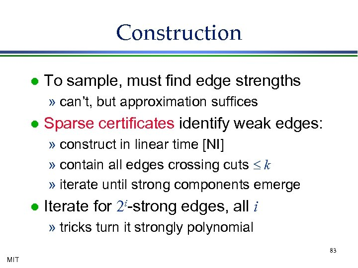 Construction l To sample, must find edge strengths » can't, but approximation suffices l