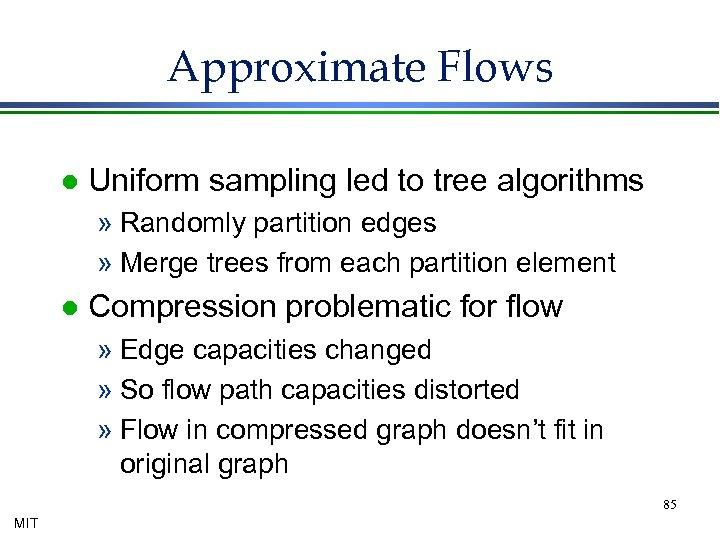 Approximate Flows l Uniform sampling led to tree algorithms » Randomly partition edges »