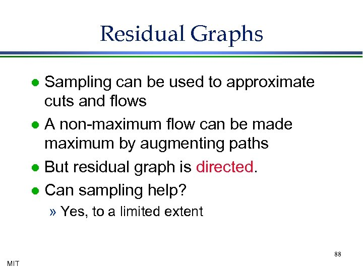 Residual Graphs Sampling can be used to approximate cuts and flows l A non-maximum