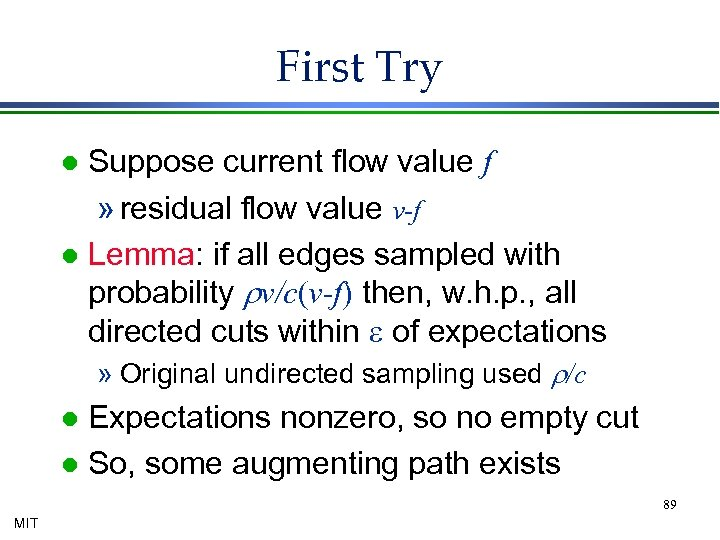 First Try Suppose current flow value f » residual flow value v-f l Lemma: