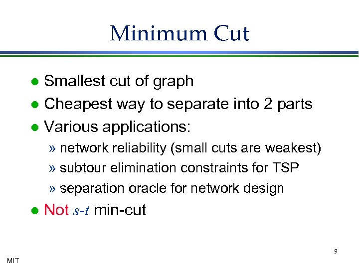 Minimum Cut Smallest cut of graph l Cheapest way to separate into 2 parts