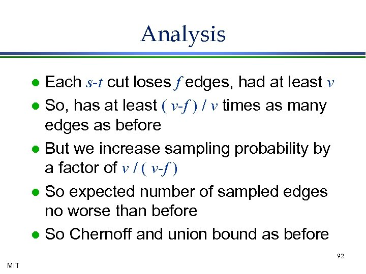 Analysis Each s-t cut loses f edges, had at least v l So, has