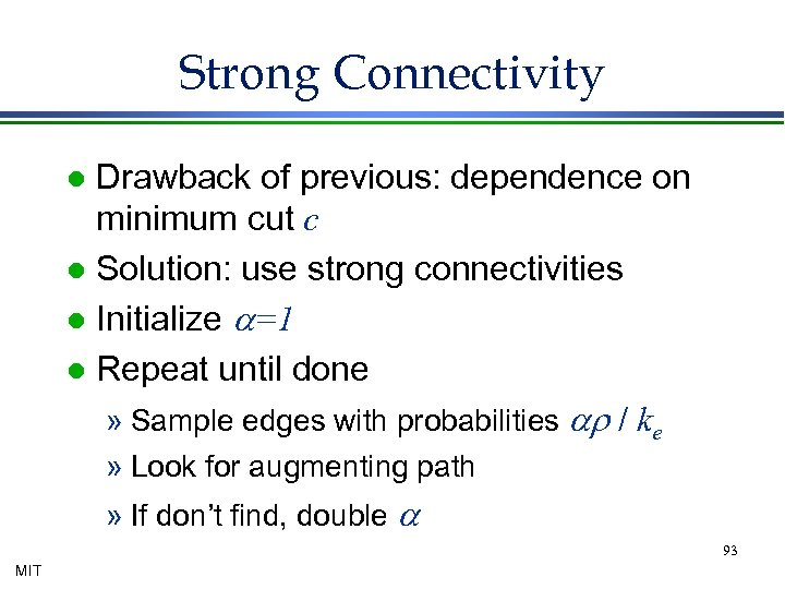 Strong Connectivity Drawback of previous: dependence on minimum cut c l Solution: use strong