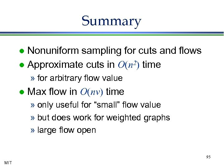Summary Nonuniform sampling for cuts and flows l Approximate cuts in O(n 2) time