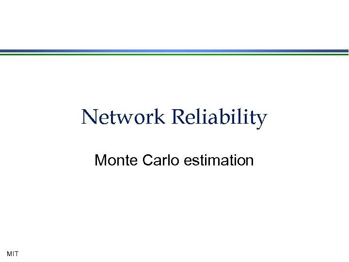 Network Reliability Monte Carlo estimation MIT