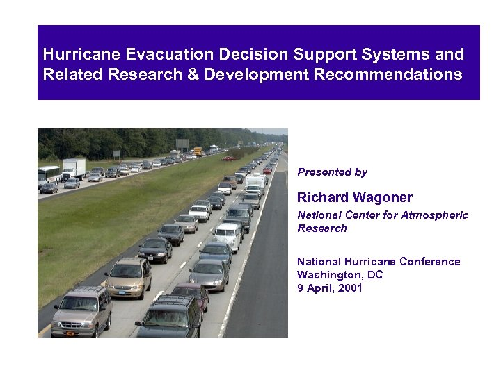 Hurricane Evacuation Decision Support Systems and Related Research & Development Recommendations Presented by Richard