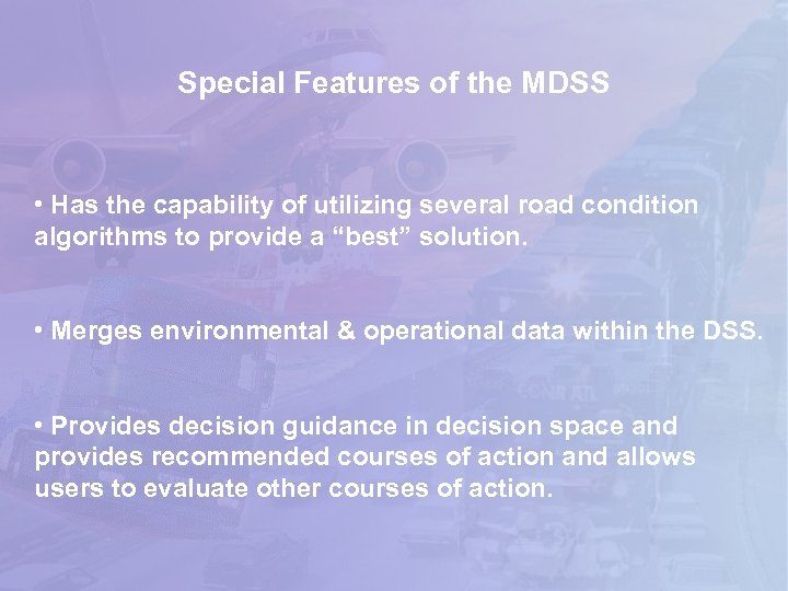 Special Features of the MDSS • Has the capability of utilizing several road condition
