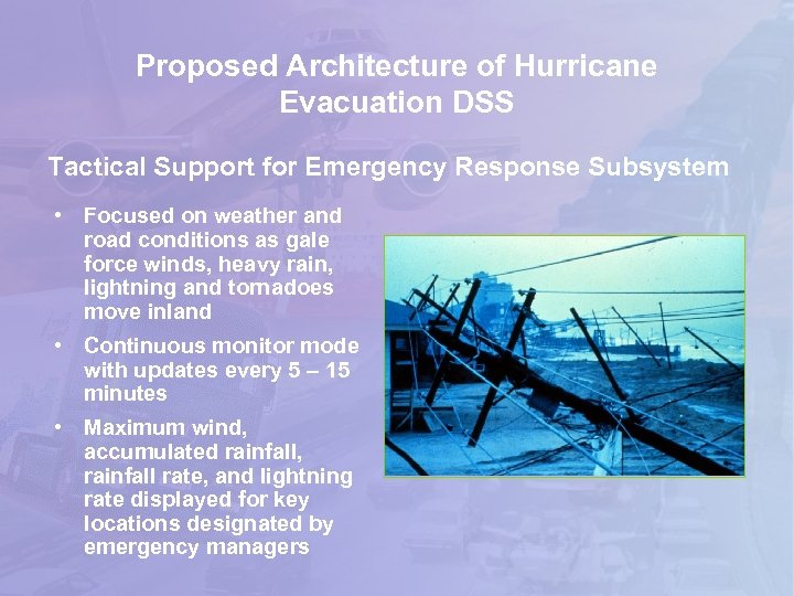Proposed Architecture of Hurricane Evacuation DSS Tactical Support for Emergency Response Subsystem • Focused