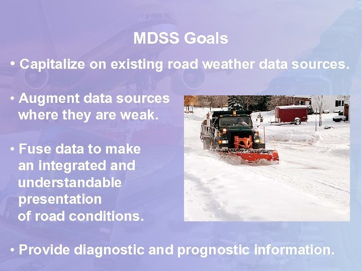 MDSS Goals • Capitalize on existing road weather data sources. • Augment data sources