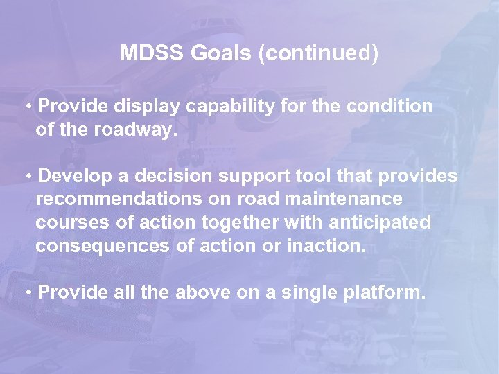 MDSS Goals (continued) • Provide display capability for the condition of the roadway. •