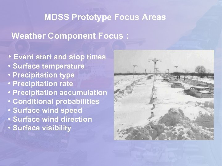 MDSS Prototype Focus Areas Weather Component Focus : • Event start and stop times