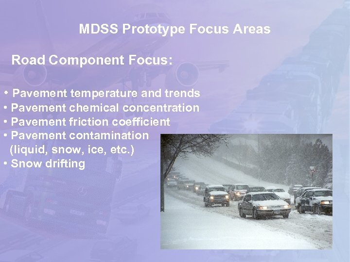 MDSS Prototype Focus Areas Road Component Focus: • Pavement temperature and trends • Pavement