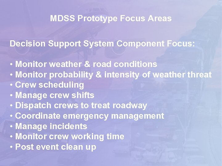 MDSS Prototype Focus Areas Decision Support System Component Focus: • Monitor weather & road