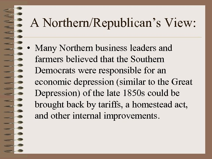 A Northern/Republican's View: • Many Northern business leaders and farmers believed that the Southern