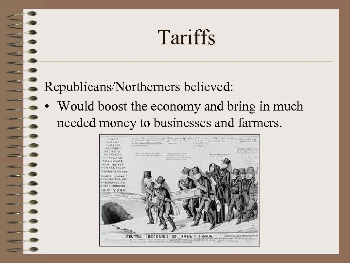 Tariffs Republicans/Northerners believed: • Would boost the economy and bring in much needed money