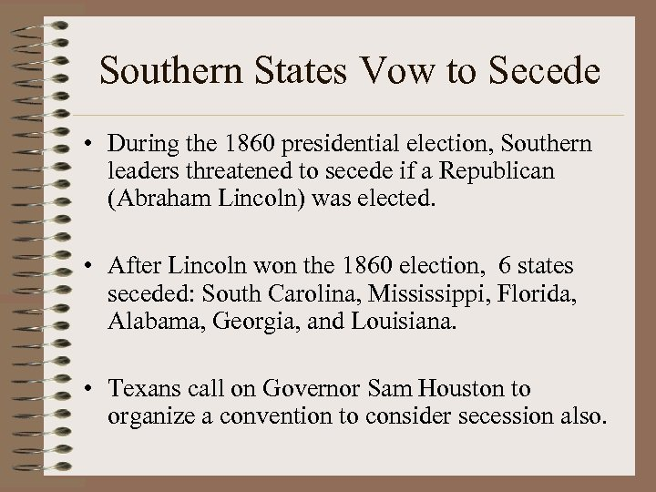 Southern States Vow to Secede • During the 1860 presidential election, Southern leaders threatened