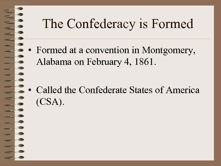 The Confederacy is Formed • Formed at a convention in Montgomery, Alabama on February