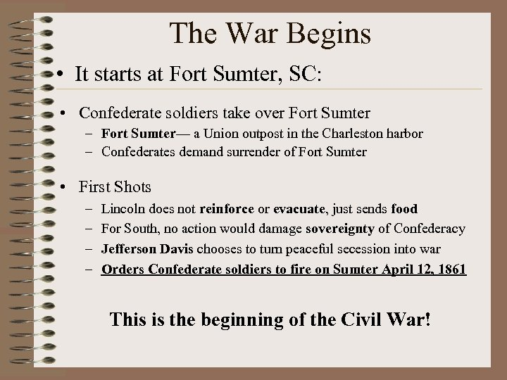 The War Begins • It starts at Fort Sumter, SC: • Confederate soldiers take