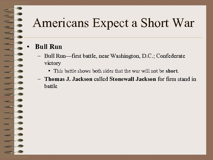 Americans Expect a Short War • Bull Run – Bull Run—first battle, near Washington,