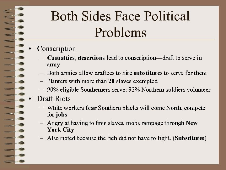 Both Sides Face Political Problems • Conscription – Casualties, desertions lead to conscription—draft to