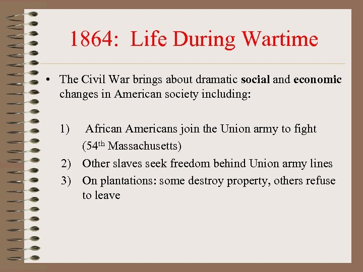 1864: Life During Wartime • The Civil War brings about dramatic social and economic