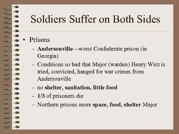 Soldiers Suffer on Both Sides • Prisons – Andersonville—worst Confederate prison (in Georgia) –