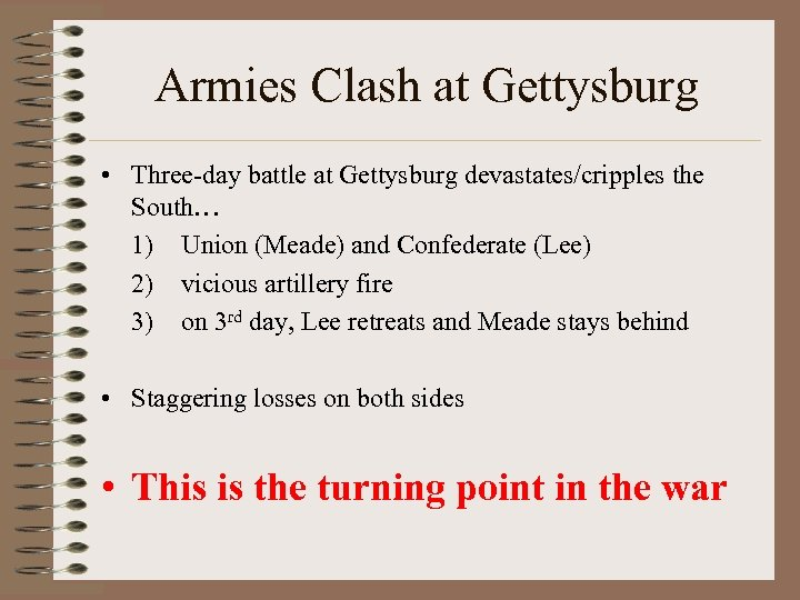 Armies Clash at Gettysburg • Three-day battle at Gettysburg devastates/cripples the South… 1) Union