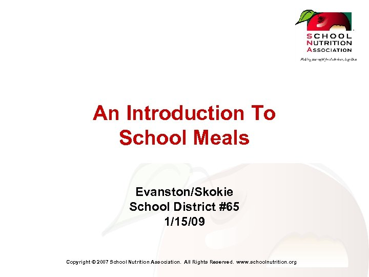 An Introduction To School Meals Evanston/Skokie School District #65 1/15/09 Copyright © 2007 School