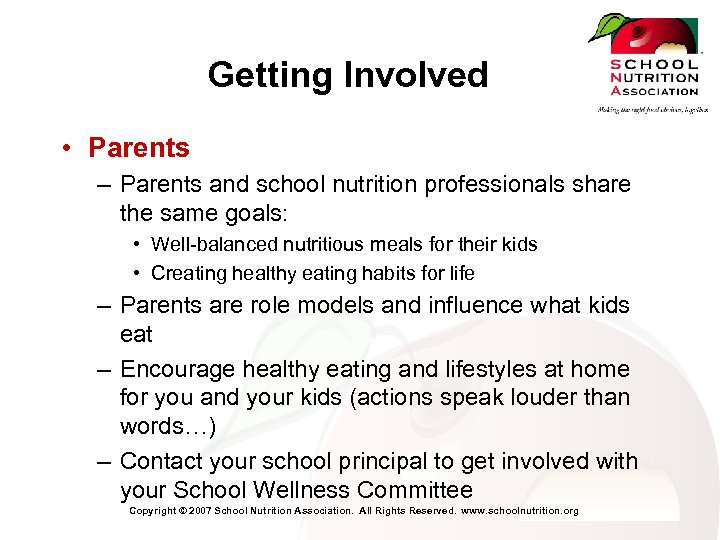 Getting Involved • Parents – Parents and school nutrition professionals share the same goals: