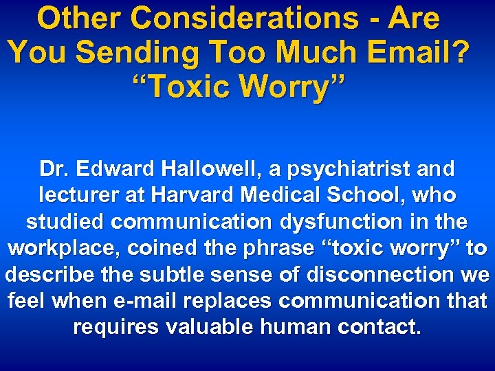 "Other Considerations - Are You Sending Too Much Email? ""Toxic Worry"" Dr. Edward Hallowell,"
