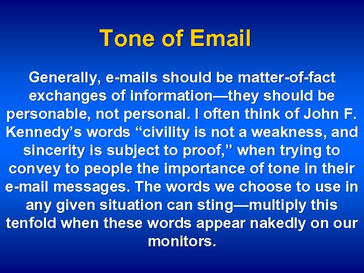 Tone of Email Generally, e-mails should be matter-of-fact exchanges of information—they should be personable,