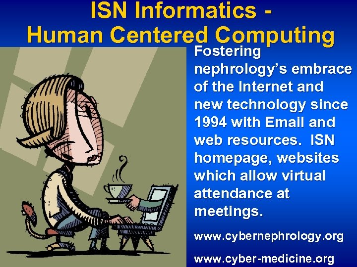 ISN Informatics Human Centered Computing Fostering nephrology's embrace of the Internet and new technology