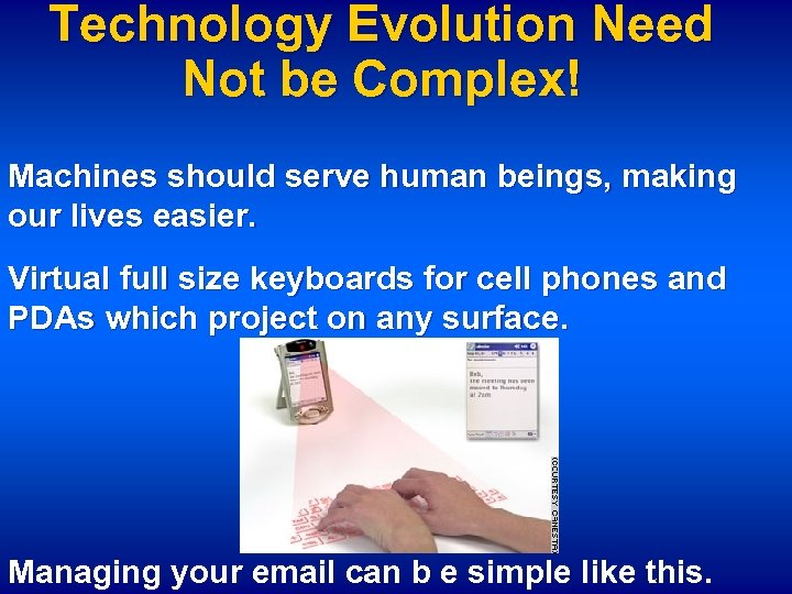 Technology Evolution Need Not be Complex! Machines should serve human beings, making our lives