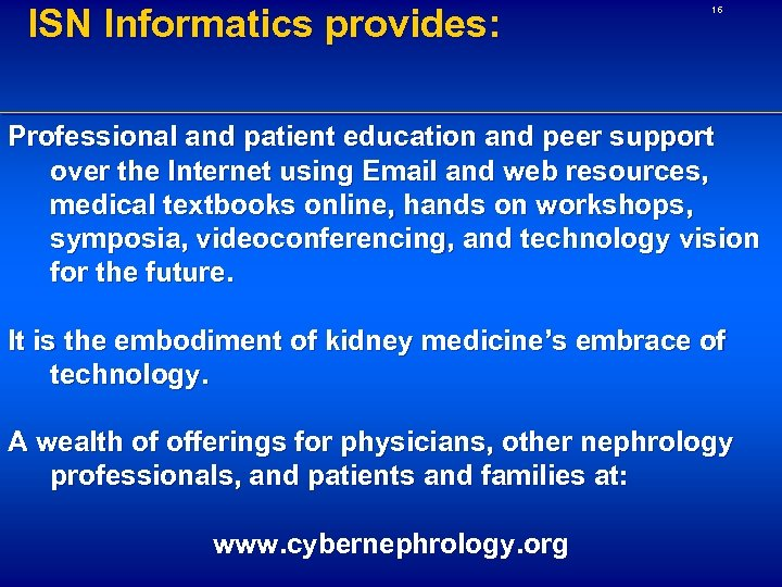 ISN Informatics provides: 16 Professional and patient education and peer support over the Internet