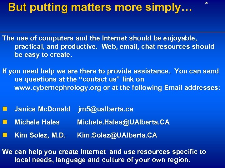 But putting matters more simply… 25 The use of computers and the Internet should