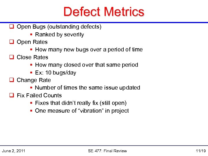 Defect Metrics q Open Bugs (outstanding defects) § Ranked by severity q Open Rates