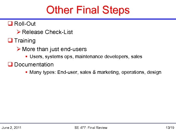 Other Final Steps q Roll-Out Ø Release Check-List q Training Ø More than just