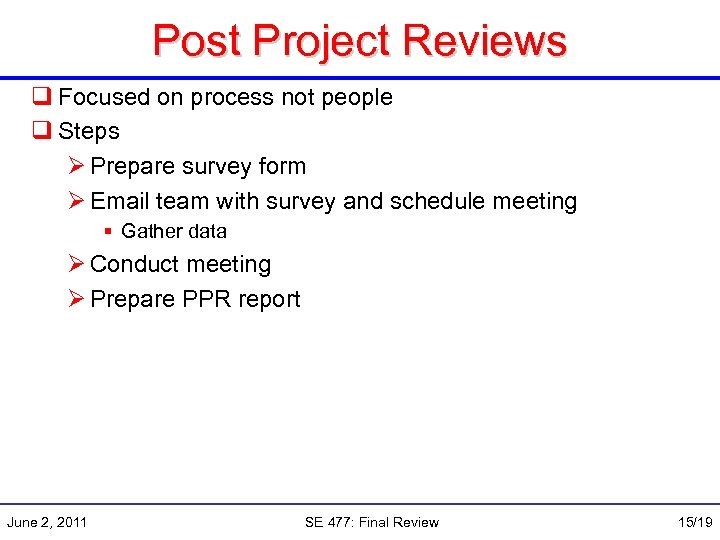 Post Project Reviews q Focused on process not people q Steps Ø Prepare survey