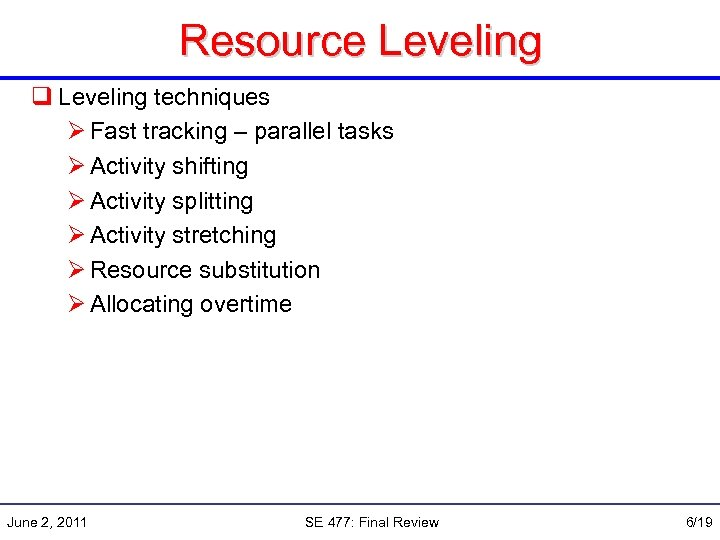 Resource Leveling q Leveling techniques Ø Fast tracking – parallel tasks Ø Activity shifting